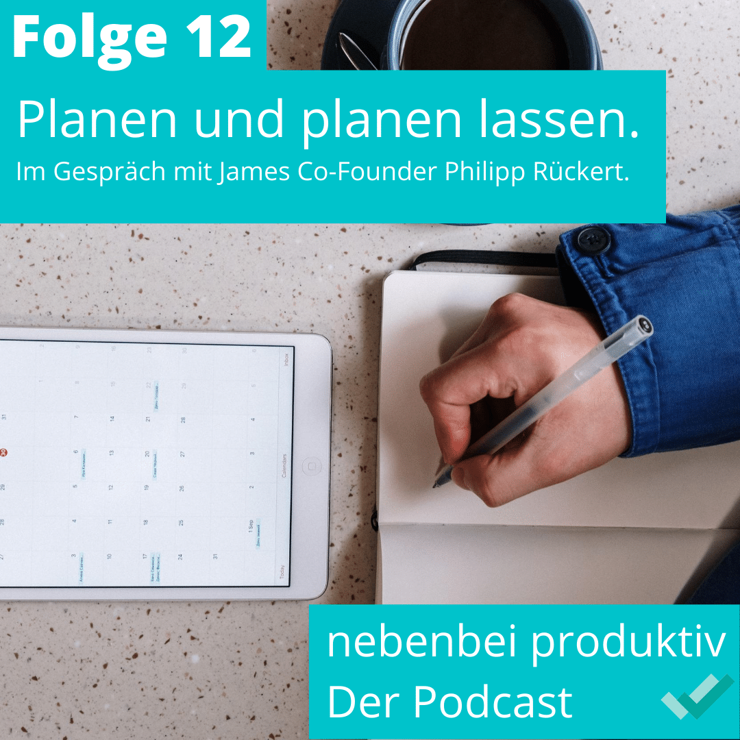 Folge 12: Planen und planen lassen. Im Gespräch mit James Co-Founder Philipp Rückert.