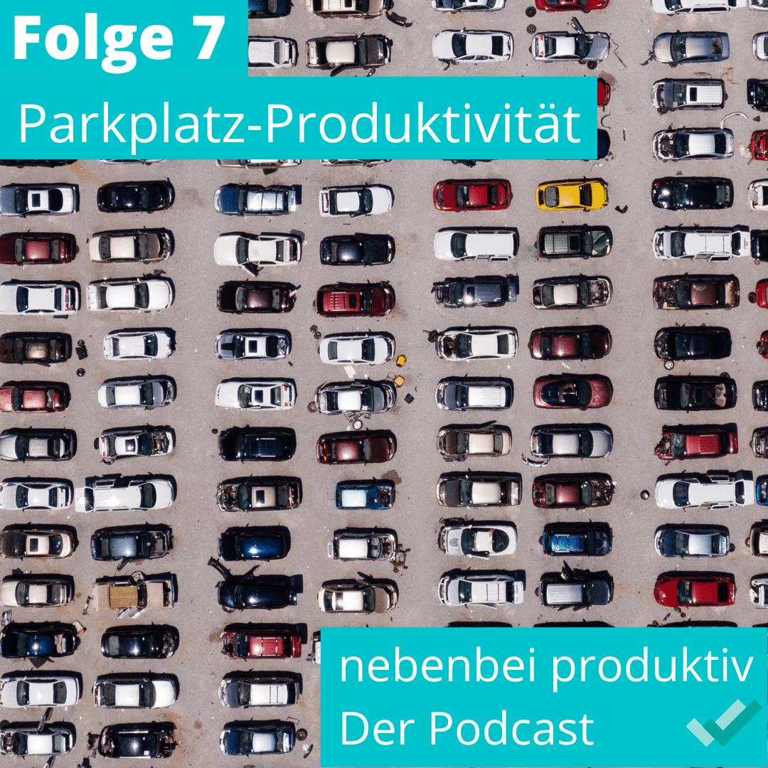 Folge 7 - Parkplatz-Produktivität
