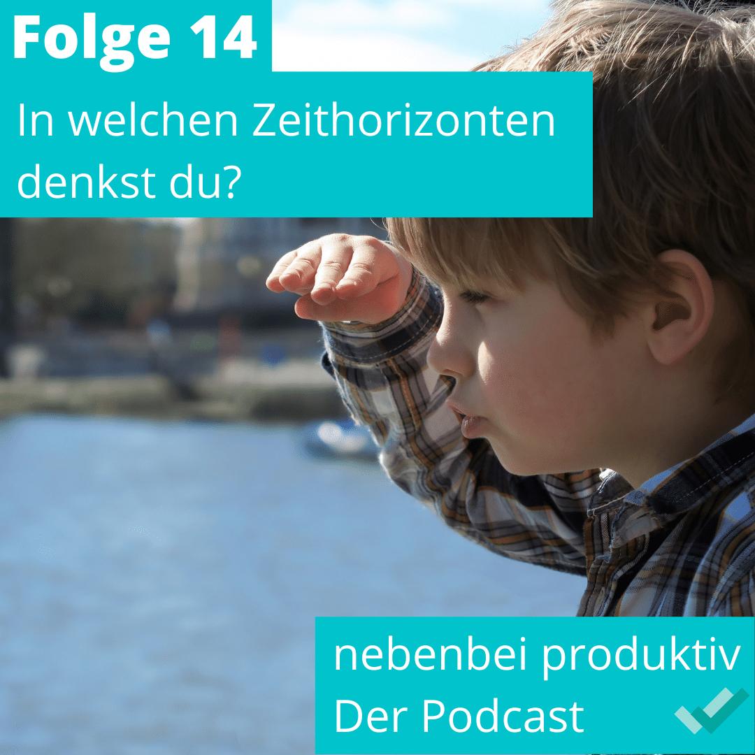 Podcast Folge 14 - In welchen Zeithorizonten denkst du?