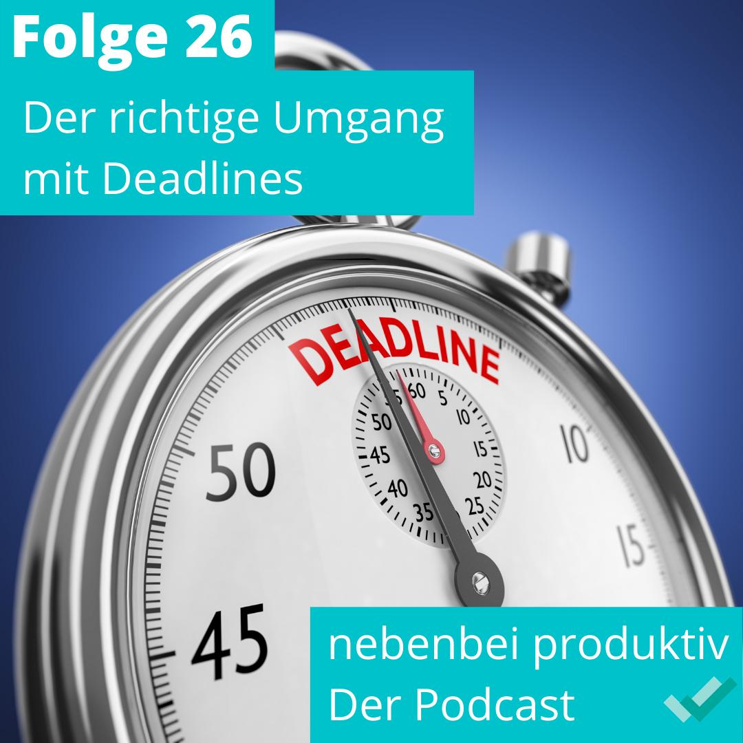 Folge 26: Der richtige Umgang mit Deadlines