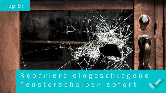 Tipp 8: Repariere eingeschlagene Fensterscheiben