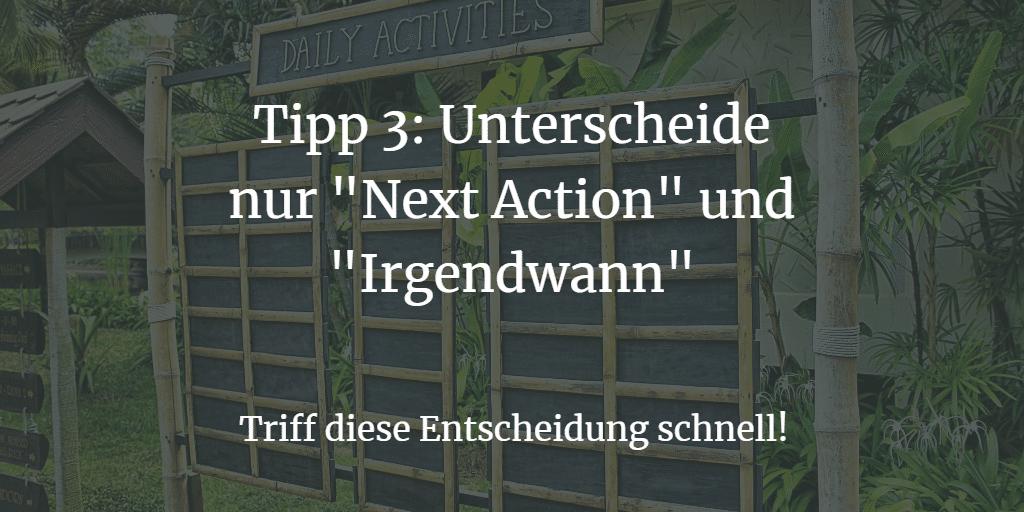 """Tipp 3: Unterscheide nur """"Next Action"""" und """"Irgendwann"""""""