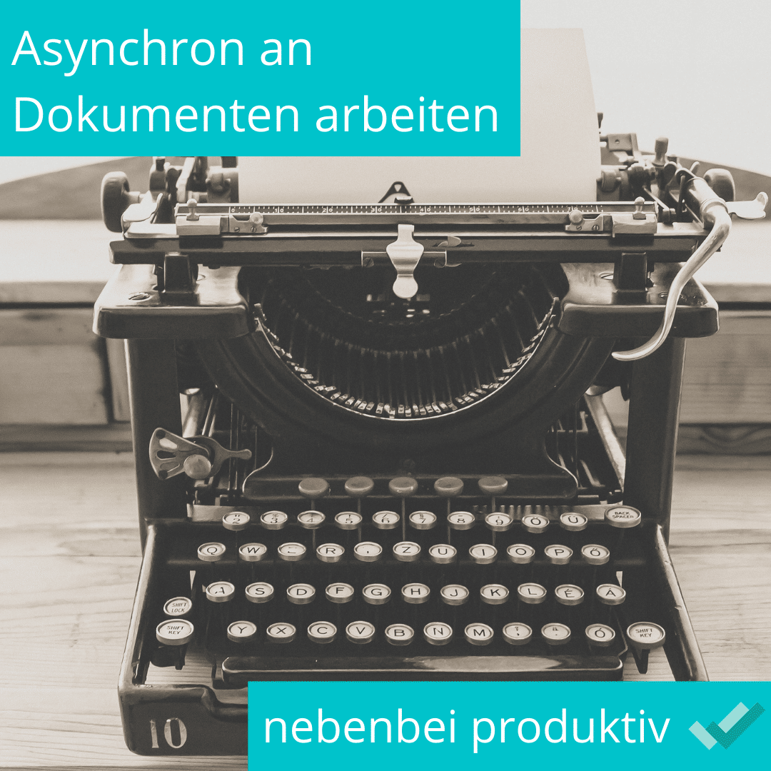 Asynchron an Dokumenten arbeiten