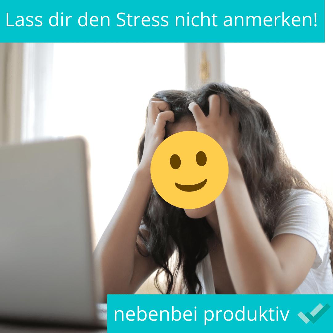Lass dir den Stress nicht anmerken
