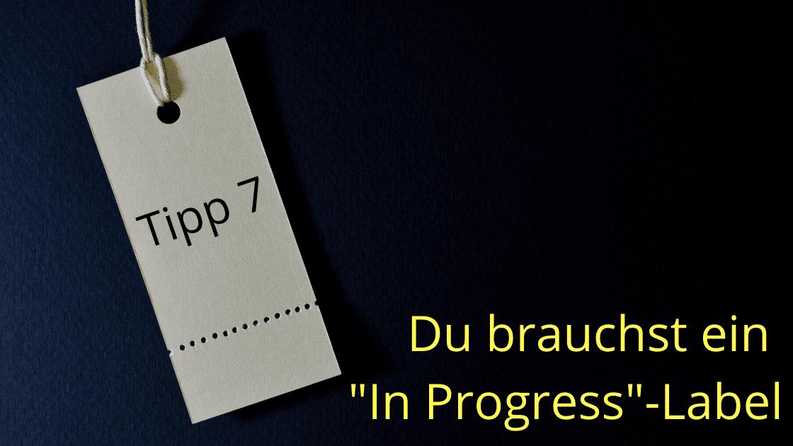 """Tipp 7: Du brauchst ein """"In Progress""""-Label"""