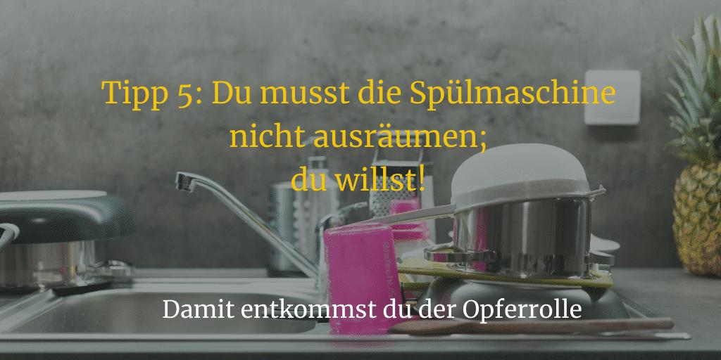 Tipp 5: Du musst die Spülmaschine nicht ausräumen; du willst!